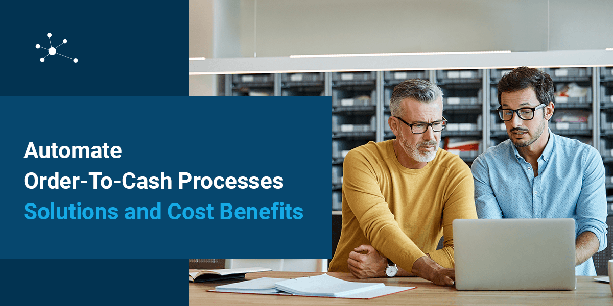 Automate Order-To-Cash Processes | Solutions and Cost Benefits