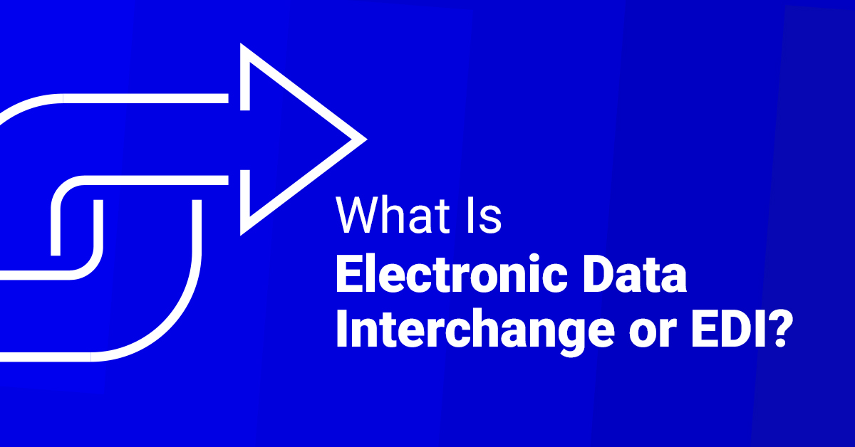 What Is EDI (Electronic Data Interchange)?