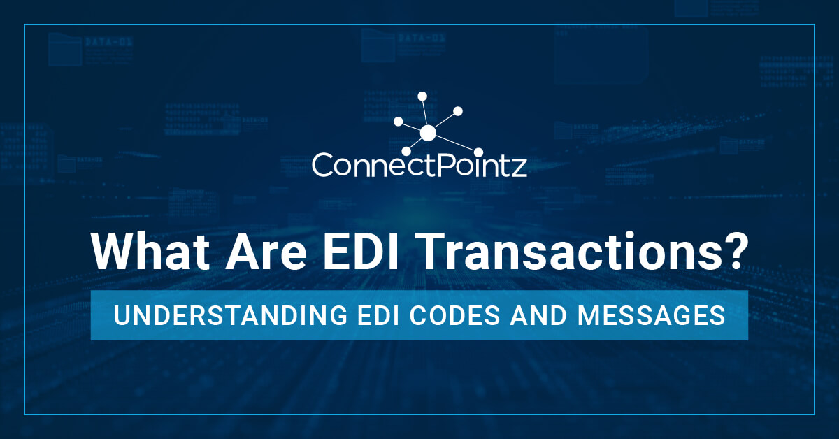What Are EDI Transactions? Understanding EDI Codes and Messages